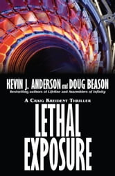 Lethal Exposure - Craig Kreident Book 3 ebook by Kevin J. Anderson,Doug Beason