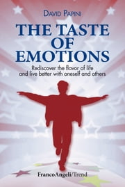 The taste of emotions. Rediscover the flavour of life and live better with oneself and others ebook by David Papini
