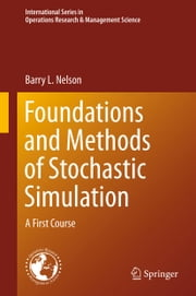 Foundations and Methods of Stochastic Simulation - A First Course ebook by Barry Nelson