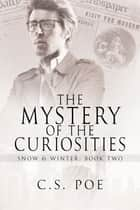 The Mystery of the Curiosities ebook by C.S. Poe