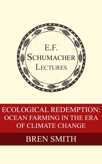 Ecological Redemption: Ocean Farming in the Era of Climate Change ebook by Bren Smith,Hildegarde Hannum