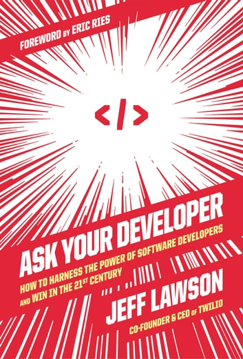 Ask Your Developer - How to Harness the Power of Software Developers and Win in the 21st Century ebook by Jeff Lawson