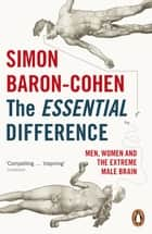 The Essential Difference - Men, Women and the Extreme Male Brain ebook by Simon Baron-Cohen