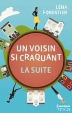 Un voisin si craquant - la suite ebook by Léna Forestier