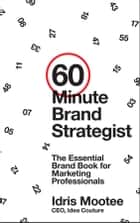 60-Minute Brand Strategist ebook by Idris Mootee