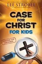 Case for Christ for Kids eBook by Lee Strobel