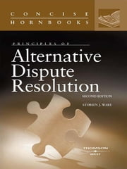 Principles of Alternative Dispute Resolution, 2d (Concise Hornbook Series) ebook by Stephen Ware
