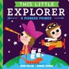 This Little Explorer - A Pioneer Primer ebook by