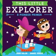 This Little Explorer - A Pioneer Primer ebook by Joan Holub