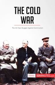 The Cold War - The 45-Year Struggle Against Communism ebook by 50MINUTES.COM