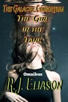 The Girl in the Tank (Omnibus) ebook by R. J. Eliason