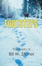 Footsteps - The Poetry of Bill W. Stoner ebook by Bill W. Stoner