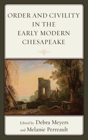 Order and Civility in the Early Modern Chesapeake ebook by Debra Meyers,Melanie Perreault