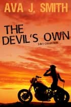The Devil's Own (Mc Erotica Bundle): 3-in-1 Collection ebook by Ava J. Smith
