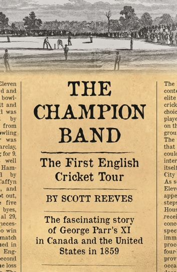 The Champion Band - The First English Cricket Tour ebook by Scott Reeves