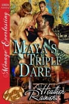 Maya's Triple Dare ebook by Heather Rainier