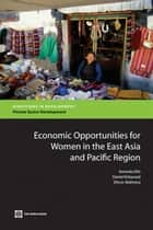 Economic Opportunities For Women In The East Asia And Pacific Region ebook by Ellis Amanda; Kirkwood Daniel; Malhotra Dhruv
