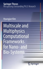 Multiscale and Multiphysics Computational Frameworks for Nano- and Bio-Systems ebook by Hyungjun Kim