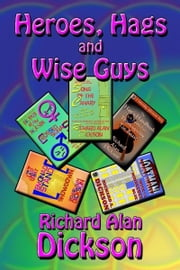 Heroes, Hags, and Wise Guys ebook by Richard Alan Dickson