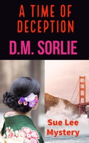 A Time Of Deception - Sue Lee Mystery, #1 ebook by D.M. SORLIE