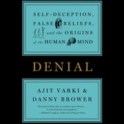 Denial - Self-Deception, False Beliefs, and the Origins of the Human Mind audiobook by Ajit Varki, Danny Brower