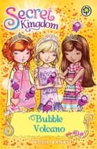 Secret Kingdom: Bubble Volcano ebook by Rosie Banks