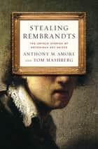 Stealing Rembrandts - The Untold Stories of Notorious Art Heists ebook by Anthony M. Amore, Tom Mashberg