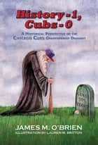 History 1, Cubs 0 ebook by James M. O'Brien