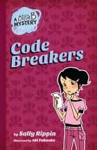 A Billie B Mystery #2: Code Breaker - Code Breaker ebook by Sally Rippin