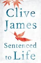 Sentenced to Life ebook by Clive James