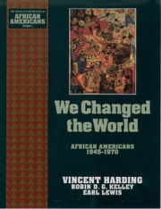 We Changed the World: African Americans 1945-1970 ebook by Vincent Harding