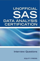 SAS Statistics Data Analysis Certification Questions: Unofficial SAS Data analysis Certification and Interview Questions ebook by Equity Press