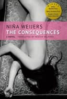 The Consequences ebook by Niña Weijers, Hester Velmans