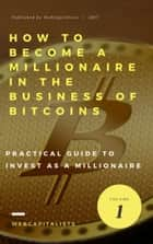 How to Become A Millionaire In The Business Of Bitcoins ebook by Enrique Martinez