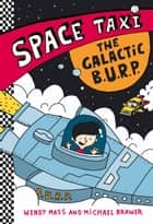 Space Taxi: The Galactic B.U.R.P. ebook by Wendy Mass, Michael Brawer