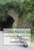 Going Small 2.0: Lightweight Touring All Over Again ebook by Andrew Pain