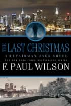 The Last Christmas - A Repairman Jack Novel eBook by F. Paul Wilson