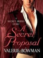 A Secret Proposal - A Secret Brides Story ebook by Valerie Bowman