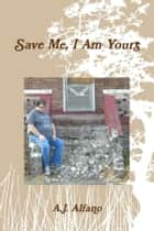 Save Me, I Am Yours ebook by A.J. Alfano