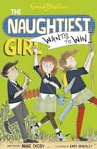 The Naughtiest Girl: Naughtiest Girl Wants To Win ebook by Anne Digby, Anne Digby
