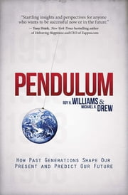 Pendulum - How Past Generations Shape Our Present and Predict Our Future ebook by Roy H. Williams,Michael R. Drew