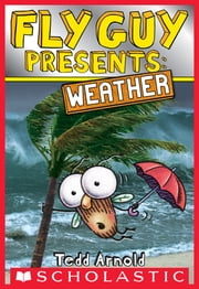 Fly Guy Presents: Weather (Scholastic Reader, Level 2) ebook by Tedd Arnold,Tedd Arnold