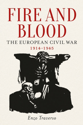 Fire and Blood - The European Civil War, 1914-1945 ebook by Enzo Traverso