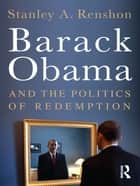 Barack Obama and the Politics of Redemption ebook by Stanley A. Renshon