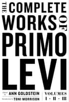 The Complete Works of Primo Levi ebook by Primo Levi, Ann Goldstein, Toni Morrison
