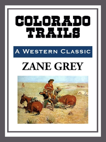 Colorado Trails ebook by Zane Grey