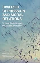 Civilized Oppression and Moral Relations ebook by A. Calcagno,J. Harvey