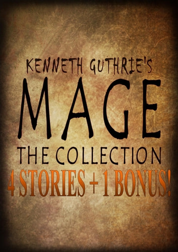 4 Mage Stories and 1 Bonus Collection eBook by Kenneth Guthrie