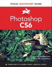 Photoshop CS6 - Visual QuickStart Guide ebook by Elaine Weinmann,Peter Lourekas