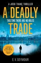A Deadly Trade (Josh Thane Thriller, Book 1) E-bok by E. V. Seymour